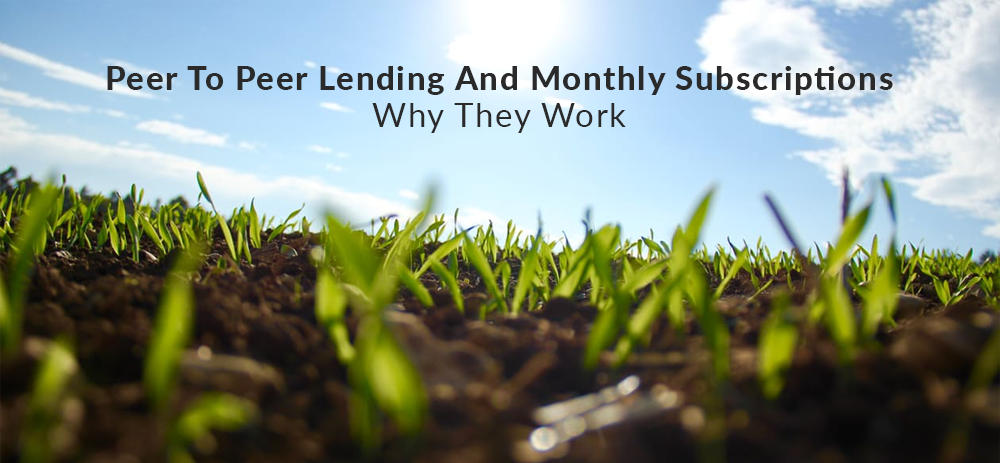Peer To Peer Lending And Monthly Subscriptions – Why They Work