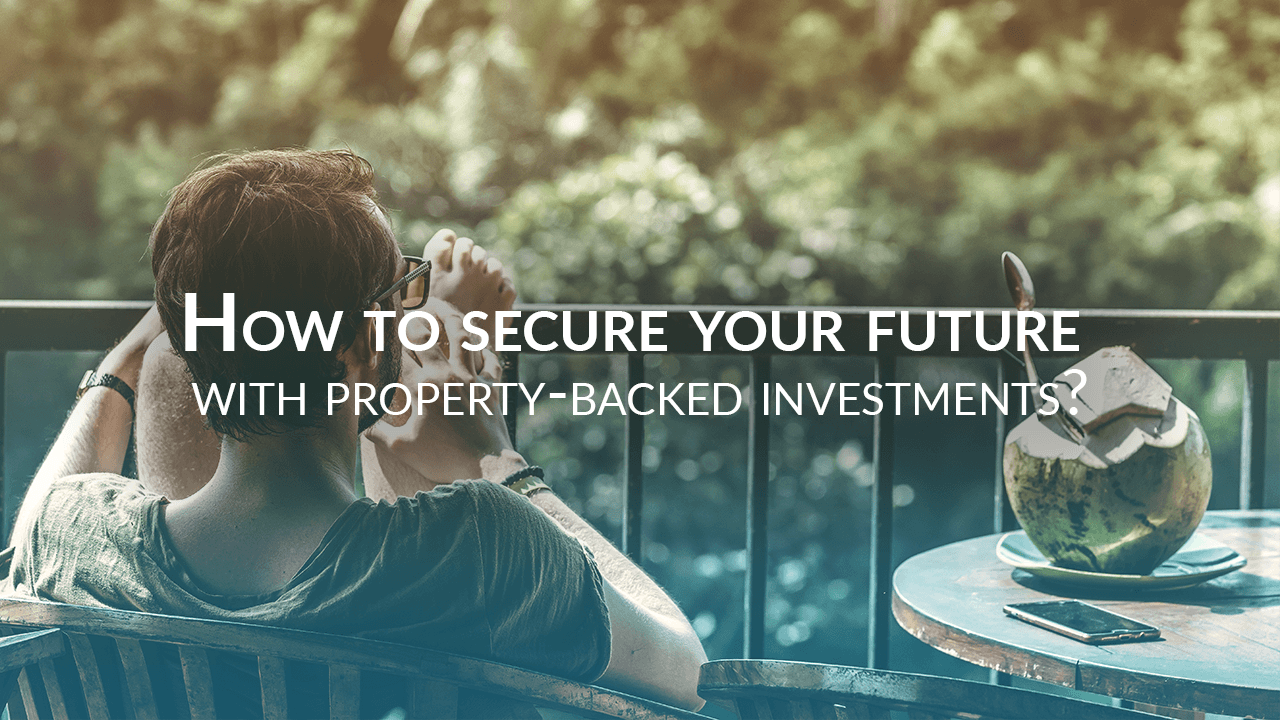How to secure your future with property-backed investments?