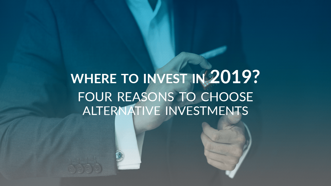 Where to invest in 2019? Four reasons to choose alternative investments