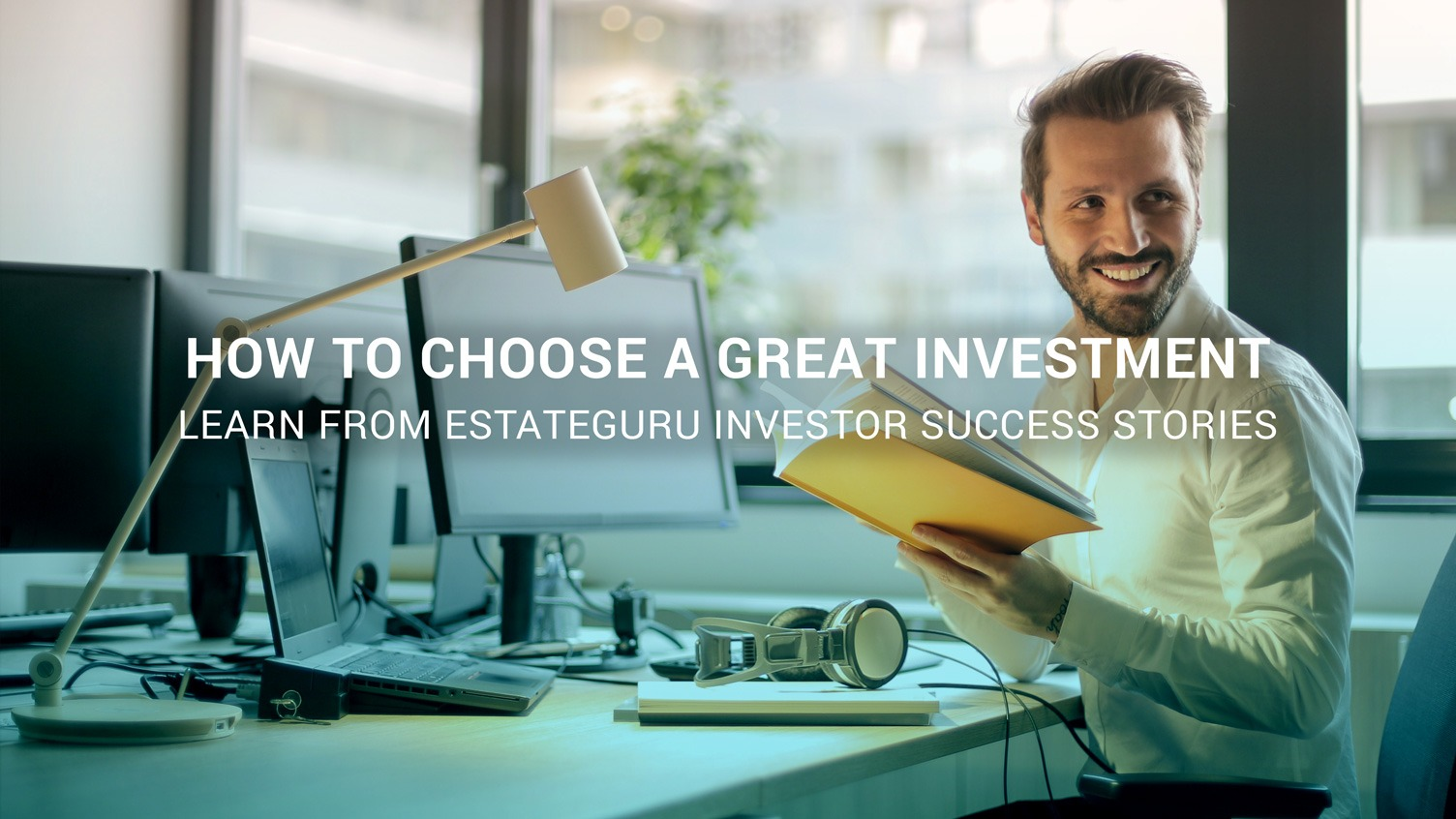 How to choose a great investment – learn from EstateGuru investor success stories