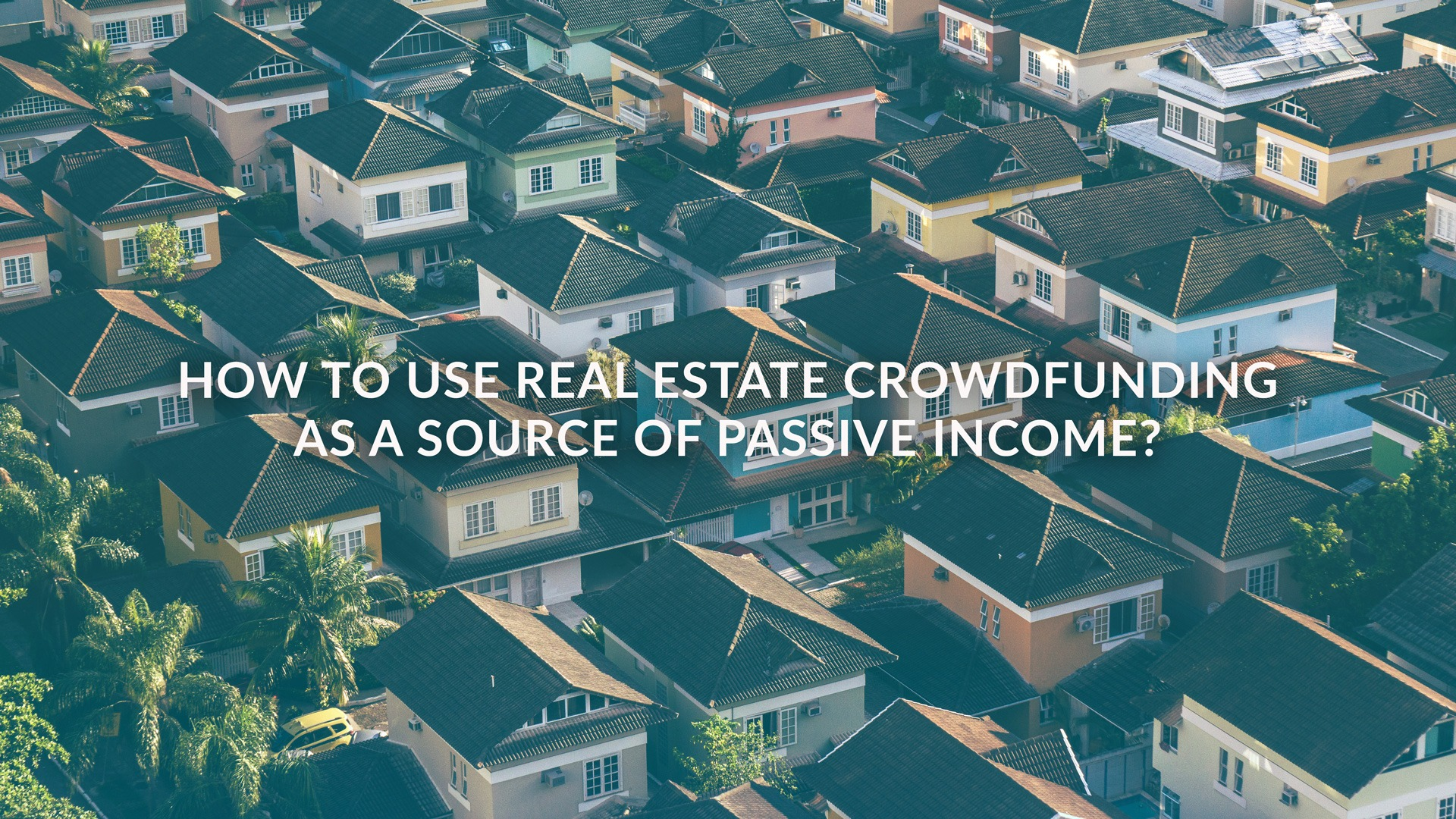 How To Use Real Estate Crowdfunding As A Source Of Passive Income