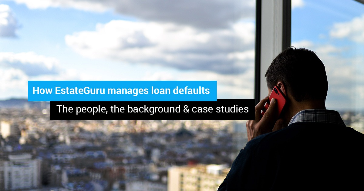 How EstateGuru manages loan defaults – the people, the background & case studies