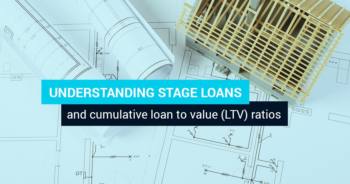 Understanding stage loans and cumulative loan to value (LTV) ratios