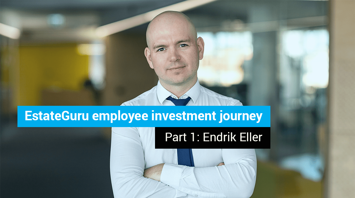 EstateGuru employee investment journey – Part 1: Endrik Eller