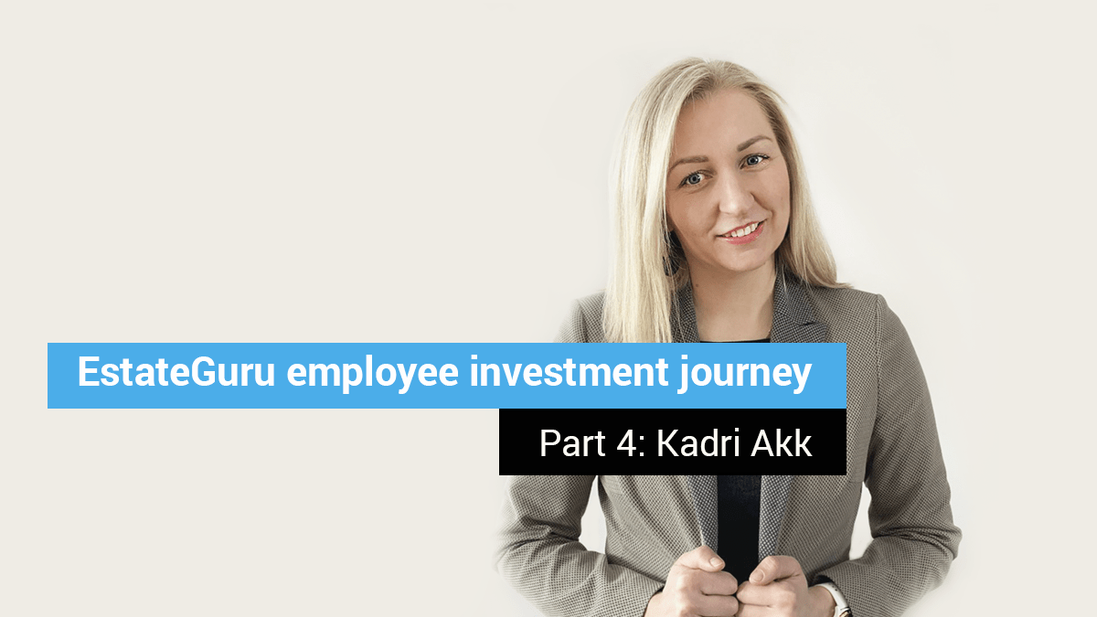 EstateGuru employee investment journey – Part 4: Kadri Akk