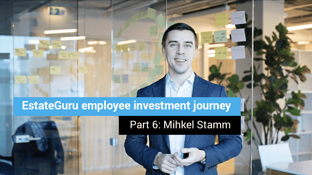EstateGuru employee investment journey – Part 6: Mihkel Stamm
