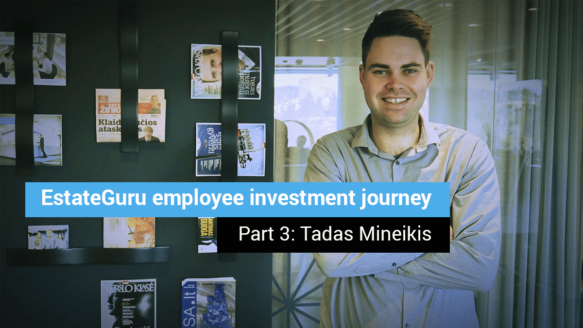 EstateGuru employee investment journey – Part 3: Tadas Mineikis