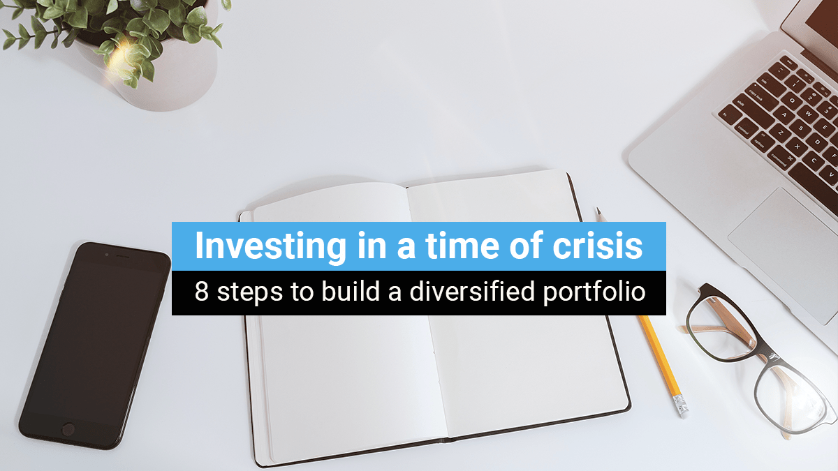 Investing in a time of crisis: 8 steps to build a diversified portfolio