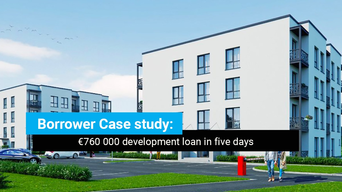 Borrower case study – €760 000 development loan in five days
